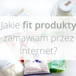 Jakie fit produkty zamawiam przez Internet?