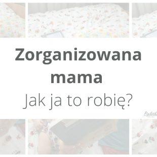 Zorganizowana mama 1 Jak ja to robię?