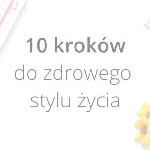 10 kroków do zdrowszego życia