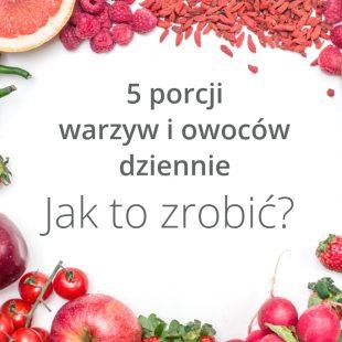 5 porcji warzyw i owoców w codziennym menu