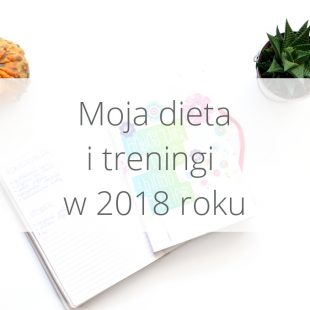 Moja dieta i treningi w 2018