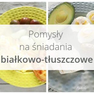 Pomysły na śniadania białkowo-tłuszczowe