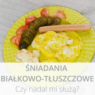 Czy nadal mi służą śniadania białkowo-tłuszczowe?